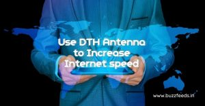 How I used DTH Antenna to Increase my Internet speed?