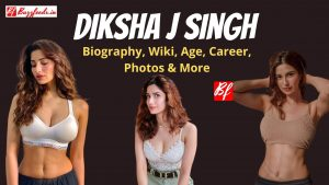 Diksha J Singh Biography, Wiki, Age, Career, Photos & More